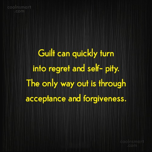 Guilt Quote: Guilt can quickly turn into regret and...