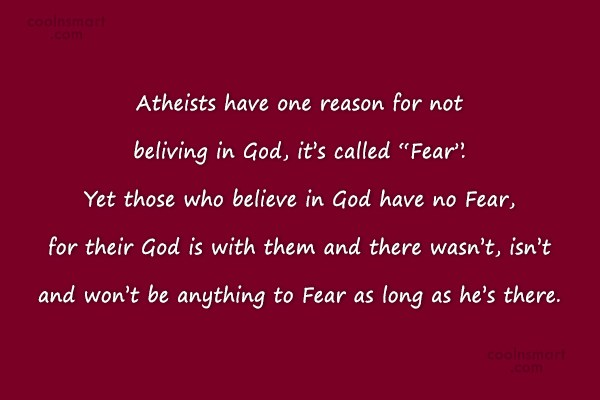 God Quote: Atheists have one reason for not beliving...