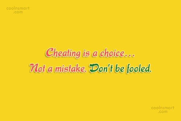 Cheating Quote: Cheating is a choice… Not a mistake....