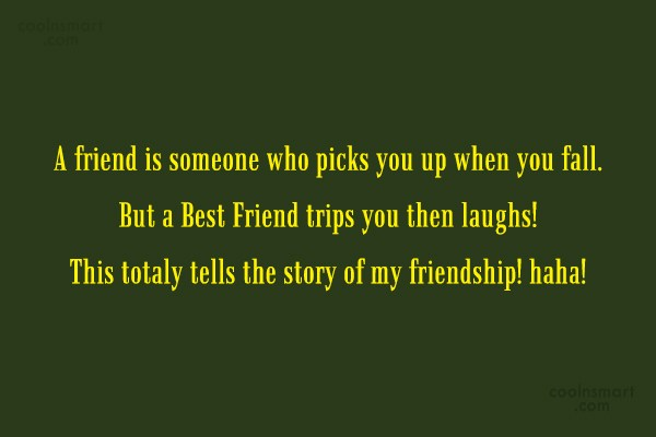 Quote: A friend is someone who picks you...