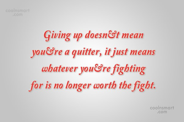 Giving Up Quote: Giving up doesn't mean you're a quitter,...