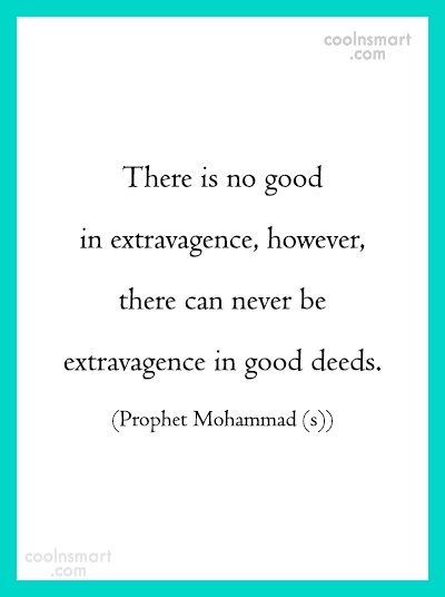 Wise Quote: There is no good in extravagence, however,...