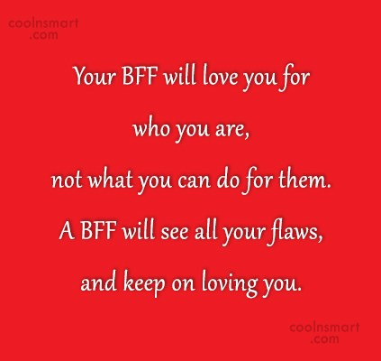 Quote: Your BFF will love you for who...