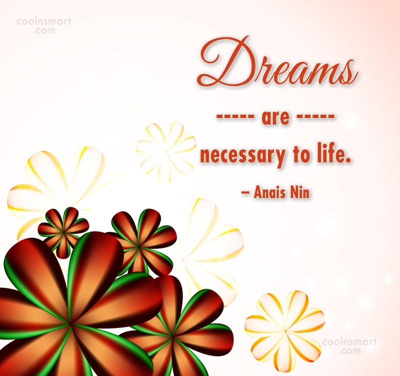 Quote: Dreams are necessary to life. – Anais...