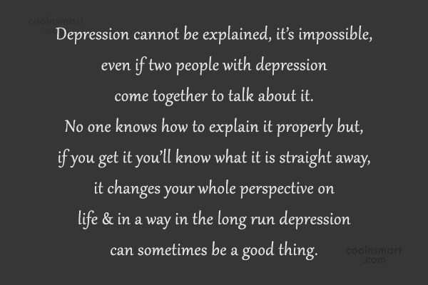 Depression Quote: Depression cannot be explained, it's impossible, even...