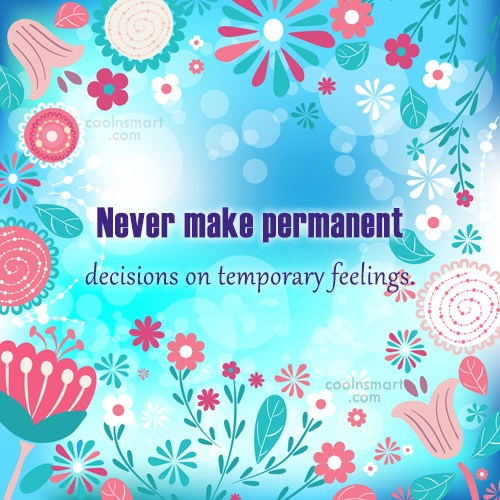 Feelings Quote: Never make permanent decisions on temporary feelings.