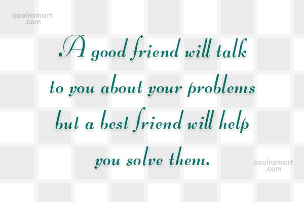Quote: A good friend will talk to you...