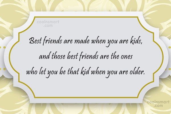 Quote: Best friends are made when you are...