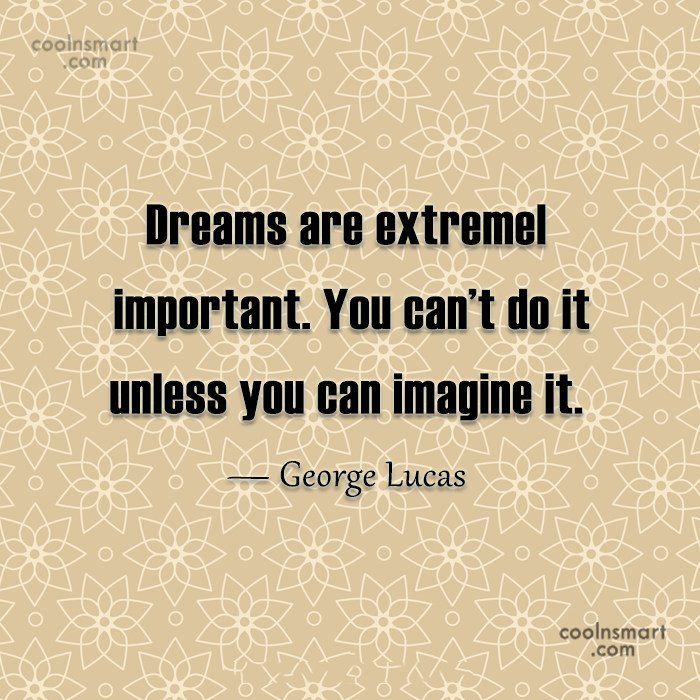 Imagination Quote: Dreams are extremely important. You can't do...