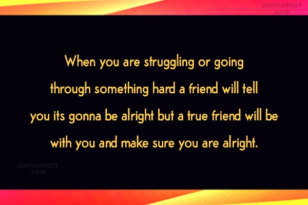 Quote: When you are struggling or going through...