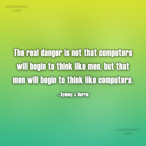 Feelings Quote: The real danger is not that computers...