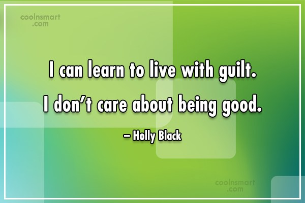 Quote: I can learn to live with guilt....