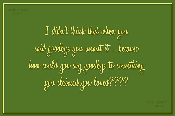 Goodbye Quote: I didn't think that when you said...