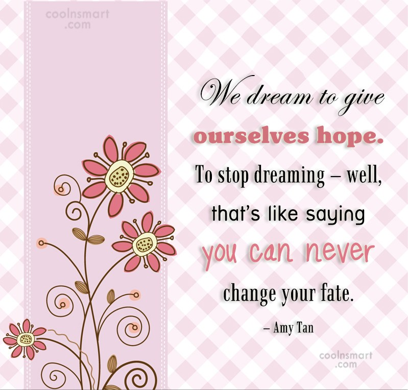 Quote: We dream to give ourselves hope. To...