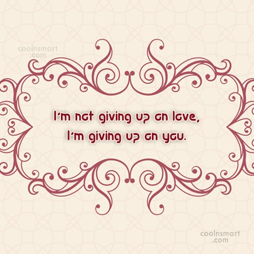 Giving Up Quote: I'm not giving up on love, I'm...
