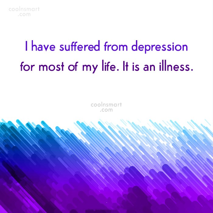 Depression Quote: I have suffered from depression for most...