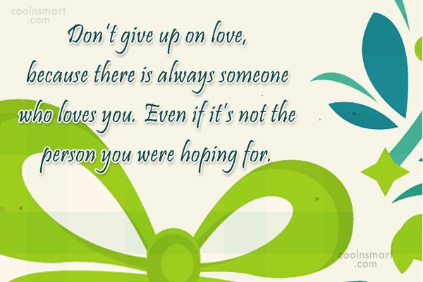 Giving Up Quote: Don't give up on love, because there...