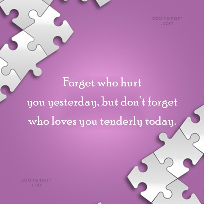Exceptional Hurt Quote: Forget Who Hurt You Yesterday, ...