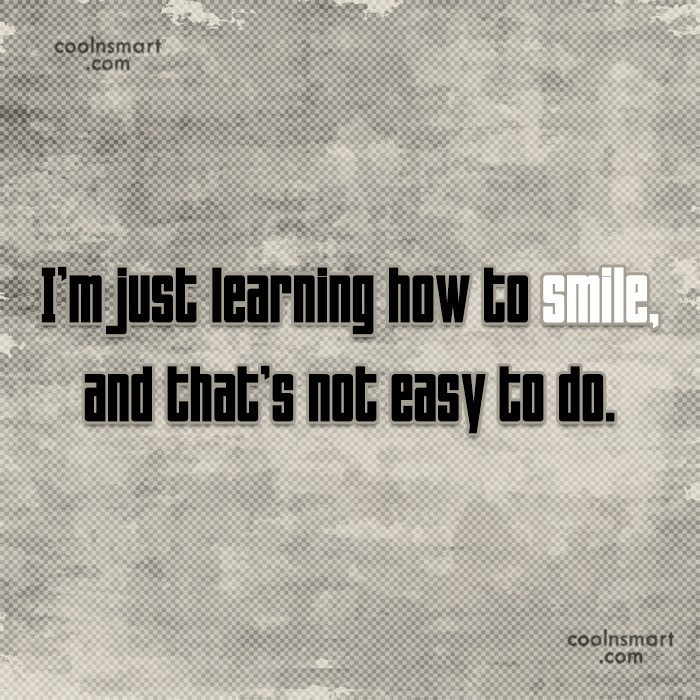 Depression Quote: I'm just learning how to smile, and...