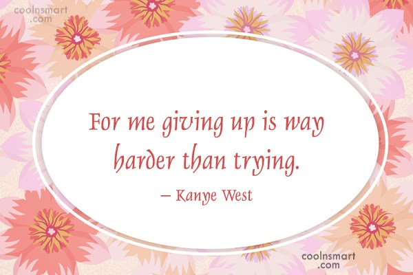 Giving Up Quote: For me giving up is way harder...
