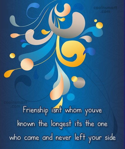 Quote: Frienship isnt whom youve known the longest...