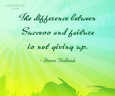 Giving Up Quote: The difference between Success and failure is...