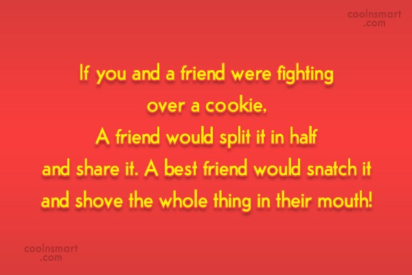 Best Friend Quote: If you and a friend were fighting...