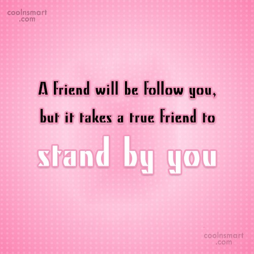 Quote: A friend will be follow you, but...
