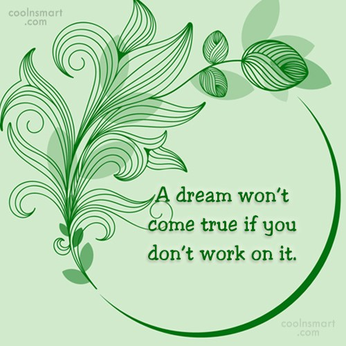 Quote: A dream won't come true if you...