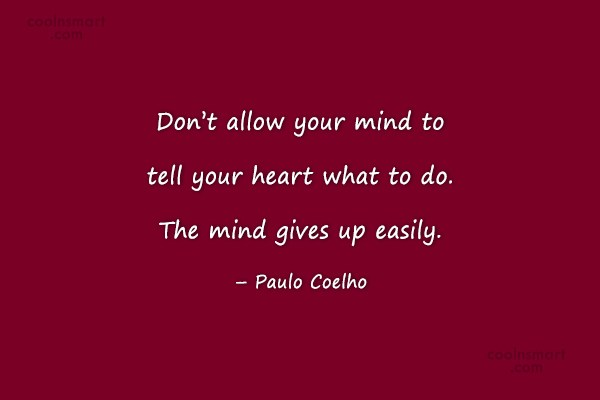 Quote: Don't allow your mind to tell your...