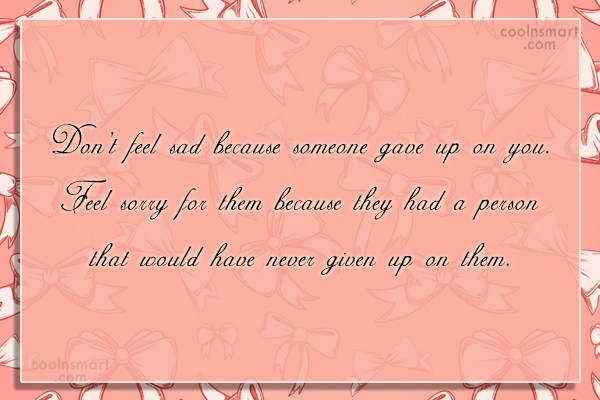 Giving Up Quote: Don't feel sad because someone gave up...