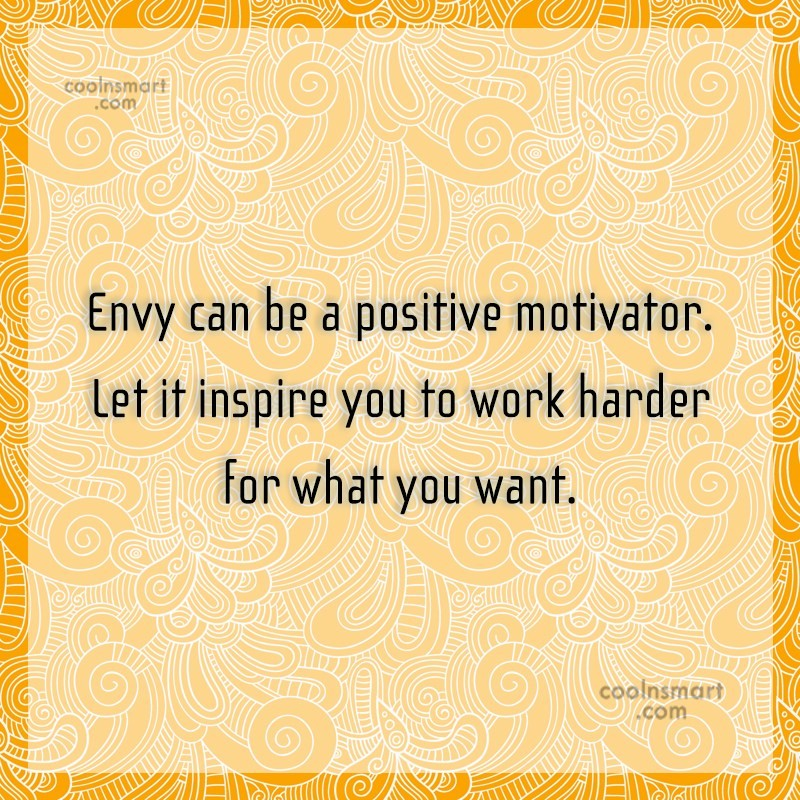 Quote: Envy can be a positive motivator. Let...
