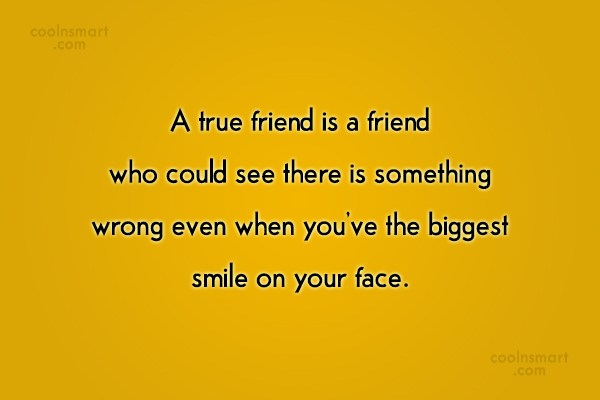 Quote: A true friend is a friend who...