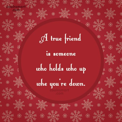 Quote: A true friend is someone who holds...