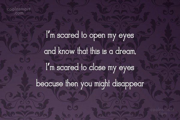 Goodbye Quote: I'm scared to open my eyes and...