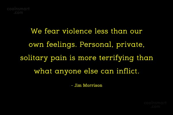 Quote: We fear violence less than our own...