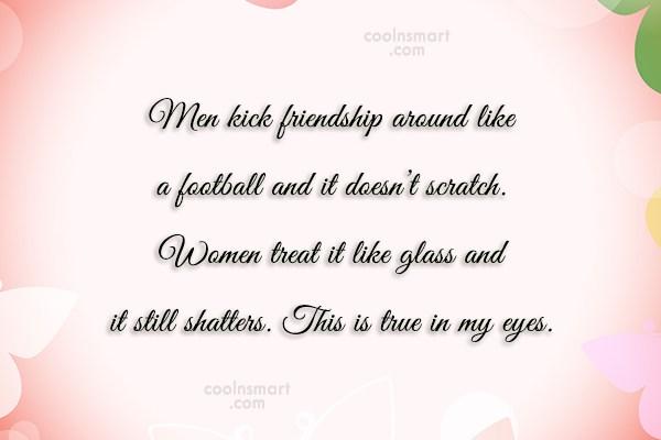 Best Friend Quote: >Men kick friendship around like a football&#8230;&#8221; title=&#8221;Best Friend Quote: >Men kick friendship around like a football&#8230; &#8221; width=&#8221;600&#8243; height=&#8221;400&#8243; /</p> <div class=