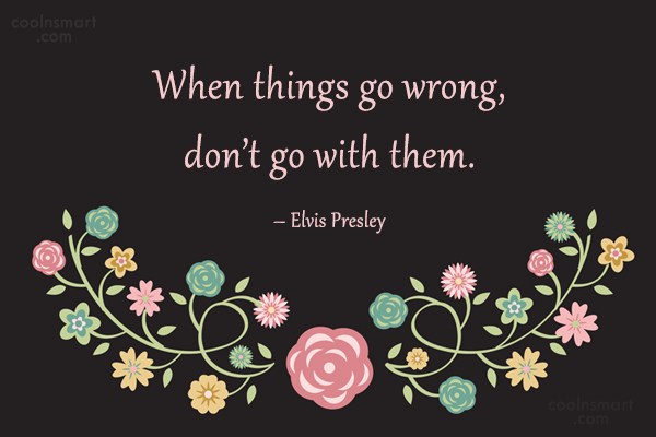 Giving Up Quote: When things go wrong, don't go with...
