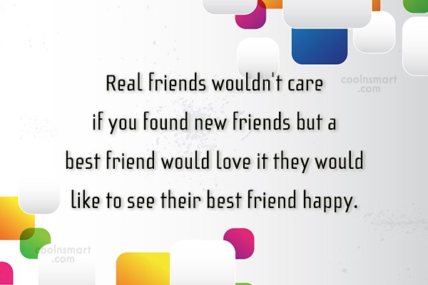 Quote: Real friends wouldn't care if you found...