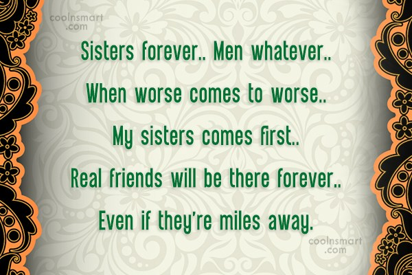 Quote: Sisters forever.. Men whatever.. When worse comes...