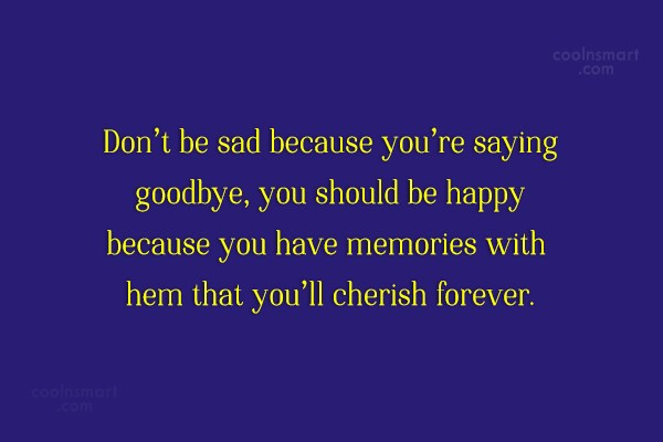 Goodbye Quote: Don't be sad because you're saying goodbye,...