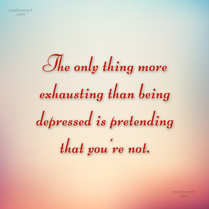 Depression Quote: The only thing more exhausting than being...