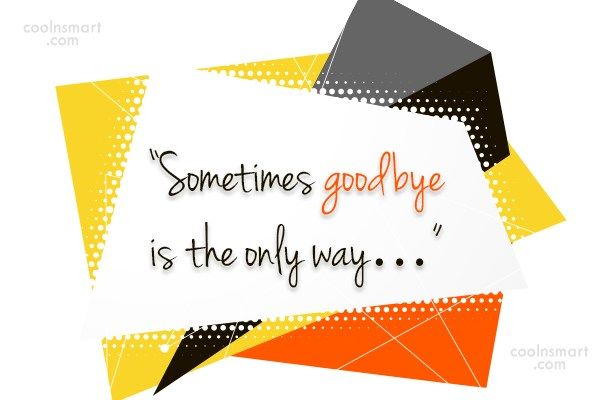 """Goodbye Quote: """"Sometimes goodbye is the only way…"""""""