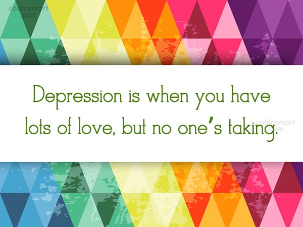 Quote: Depression is when you have lots of...