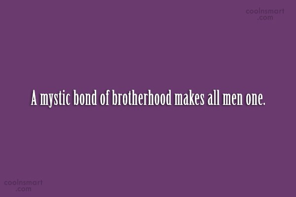 Brother Quote: A mystic bond of brotherhood makes all...