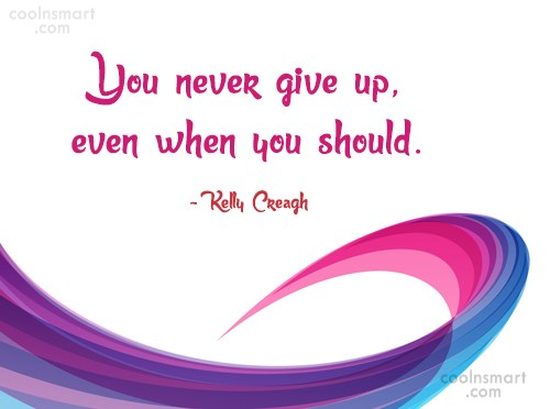 Giving Up Quote: You never give up,even when you should....