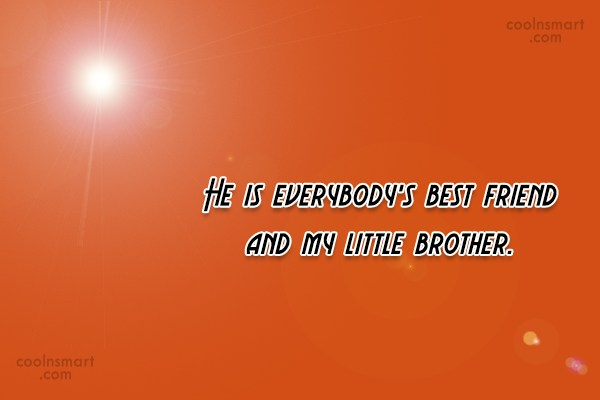 Brother Quote: He is everybody's best friend and my...
