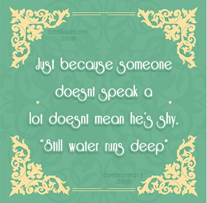 Quote: Just because someone doesnt speak a lot...