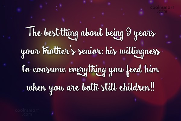 Brother Quote: The best thing about being 9 years...
