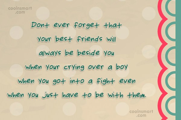 Quote: Dont ever forget that your best friends...